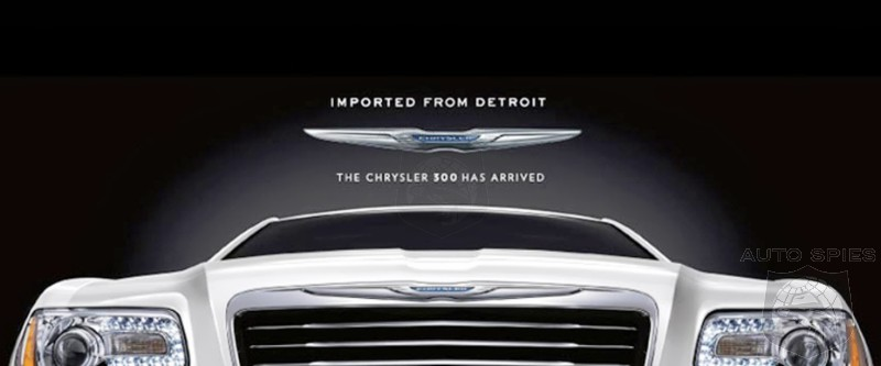 "Chrysler Changes Slogan From  ""Imported from Detroit"" To ""America's Import"" - Is That A Move In The Right Direction?"